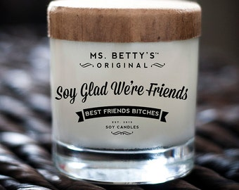 Ms. Betty's Original Bad-Ass Scented Soy Candles - Soy Glad We're Friends, Best Friends Bitches