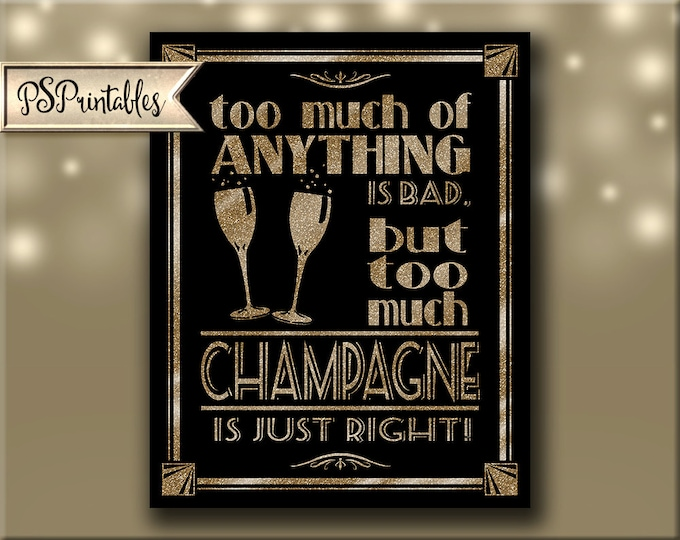 Printable Bar Sign - Too Much Champagne Art Deco Great Gatsby 1920's wedding poster - 4 sizes digital file - DIY - black and glitter gold