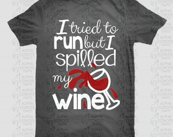 I tried to run but I spilled the wine