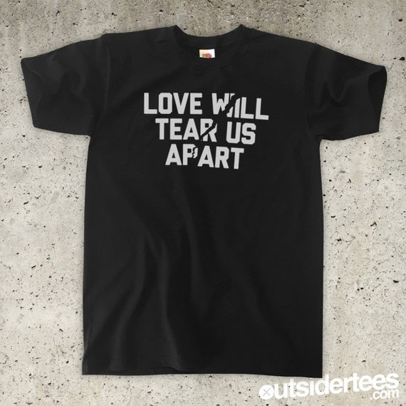 Love Will Tear Us Apart T-Shirt All Colours Unisex / Mens