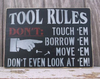 READY To SHIP! Tool Rules DON'T Touch 'Em Borrow 'Em Move 'Em Don't Even Look At 'Em Primitive Rustic Wooden Sign Gift For Dad Man Cave