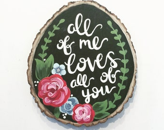All of me loves all of you handpainted live edge wood sign