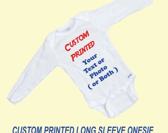 Custom Printed LONG SLEEVE Onesie Your One Text or Photo or both