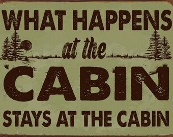 What Happens at the Cabin Stays at the Cabin Metal Sign, Rustic Décor, Humor  HB7195