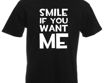 Mens T-Shirt with Quote Smile if You Want Me Design / Inspirational Sayings Text Shirts / Funny Words Shirt + Free Decal Gift