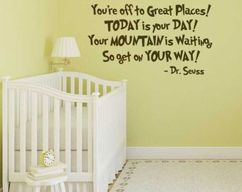 """You're Off To Great Places! Today Is Your Day! - Dr. Seuss Vinyl Wall Quotation from """"Oh the places you will go"""" Children's Book"""
