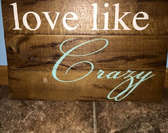 Love like crazy rustic sign