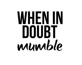 When In Doubt Mumble Decal - Di Cut Decal - Car/Truck/Jeep/Laptop/Phone/Home/Computer Decal