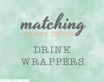 Matching Drink Wrappers / To Match Our Invitation Design / Party Printables