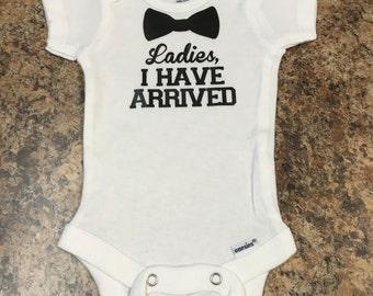 Ladies, I Have Arrived, Newborn Baby Onesie, Baby Boy