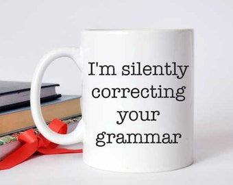 I'm Silently Correcting Your Grammar Mug. Quote Mug. Funny Mug. Gift for Her. Gift for Friend. Inspirational Mug. Big Mugs Quote.