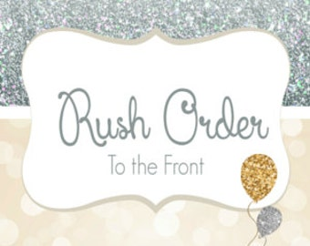 RUSH MY ORDER To The Front  **One Week Production Time**