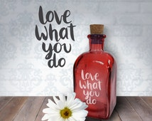 Love What You Do | 8oz Laser Etched Recycled Spanish Red Glass Bottle or Vase