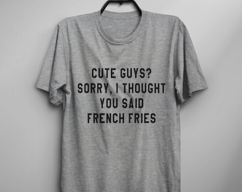 French fries food shirt funny Tshirt Tumblr Shirts with sayings Quote Shirt hipster Graphic Tee gift Womens TShirts