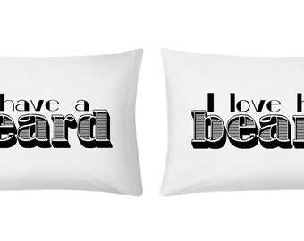 Couples Pillow Cases ~ Beard Moustache ~ I have a beard ~ I love his beard ~ Beards ~ Printed Gift ~ Novelty Present