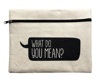 What do you mean? Zip Pouch