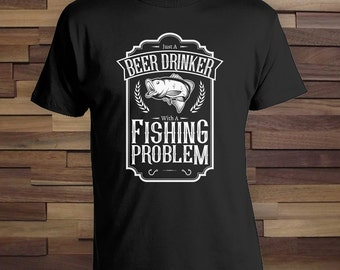Just a Beer Drinker with a Fishing Problem - Fishing Gift for Dad, Lucky Fish Shirt, Grandpa Fishing Shirt, Christmas Gift Fishermen CT-591
