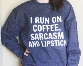 I Run On Coffee, Sarcasm, & Lipstick Sweatshirt