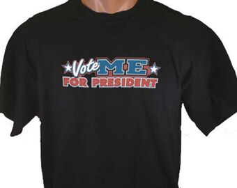 Vote ME For President Funny Humor Voting Political Politics T-Shirt