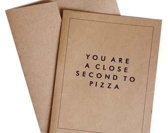 Close Second to Pizza Blank Greeting Card Valentines Day Birthday Congratulations Card with A2 Envelope
