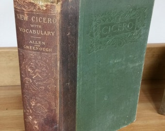 New Cicero with Vocabulary - Allen and Greenough;  Select Orations of Cicero,  Copyright 1896, Ginn & Company Publishing