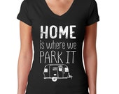 Camping Shirt - Camp Trailer - Camp Tshirt -  Home Is Where We Park It - Mountains Calling - Hiking Tee - Travel Trailer - RV Camping