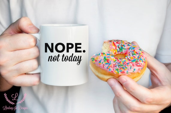 Nope not today   Coffee Mug Gift   Message Mugs   11 oz.