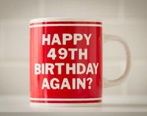 Vintage Birthday Coffee Mug - Happy 49TH Birthday Again ? 70's 80's Retro Kitsch Gift Gag