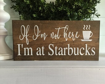 If Im not here I'm at Starbucks - Kitchen sign - coffee sign - coffee art - coffee bar - coffee sign - starbucks sign - coffee lover decor