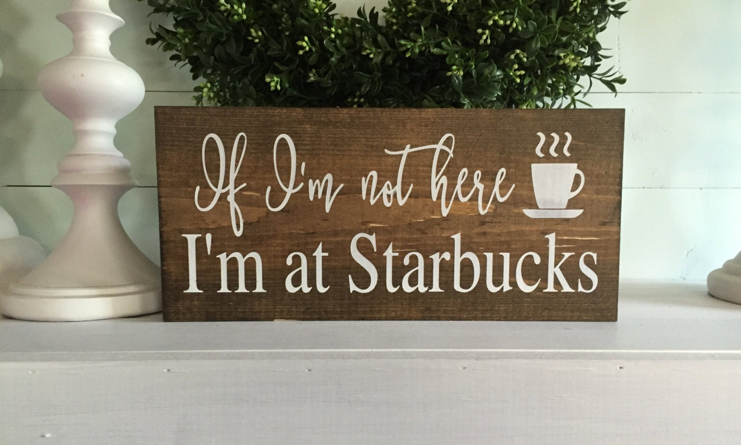 If Im Not Here I 39 M At Starbucks Kitchen Sign Coffee