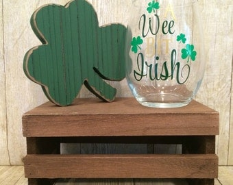 A Wee Bit Irish, Irish Wine Glass, Custom Wine Glass, Stemless Wine Glass, St Patricks Day Wine Glass, St Pattys Day, Quote Wine Glass