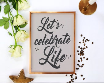 Let's Celebrate Life, Typography Print, Inspirational Quote, Wall Art, Motivational Print, Typorgraphic Art, Bedroom Decor, Home Decor.