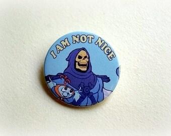 Skeletor He-Man I'm not nice - pinback button or magnet 1.5 Inch