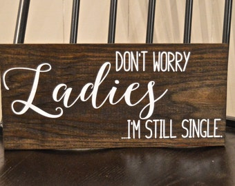 Ring Bearer Sign, Don't Worry Ladies I'm Still Single