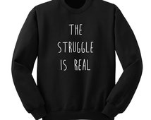 The Struggle is Real, 5SOS, One Direction, Crew Neck Sweatshirt, Fangirl Shirt, Black Unisex Sweater, Music Lover Gift, Teen Girl Gift