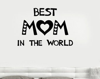 Wall Vinyl Decal Family Quote Best Mom in the World Mother's Day Decoration for Parents Living Room Decor (#1035di)