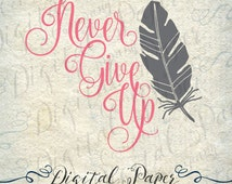 Never Give Up Feather PNG SVG DXF Cutting File Instant Download Cricut Silhouette Cameo Digital Clip Art Instant Download