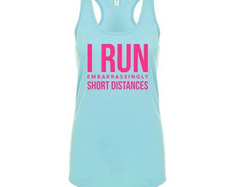 I Run Embarrassingly Short Distances Tank Top, Gym Shirt, Workout Clothes for Women Workout Tank Top Running Tank Weight Lifting Tank