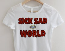 Sick Sad World T-shirt Tshirt Tee Top CROP TOP Grunge 90s 1990s Pastel Grunge 90s Fashion Clothing Clothes Teen Funny Shirts