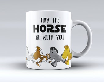 May the Horse be With You Coffee Mug - Funny Horse Mug - Christmas or birthday Gift - Sublimated Coffee or Tea Mug