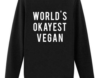 Vegan, Vegan Sweater, Worlds Okayest Vegan Sweatshirt, Mens & Womens - 290
