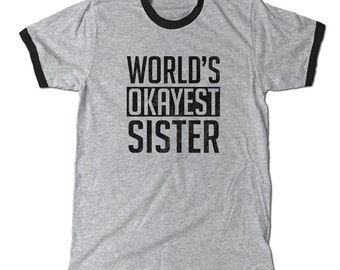 World's Okayest Sister Ringer T-Shirt, tell your sister she's not too shabby- not great- but not too bad, either.