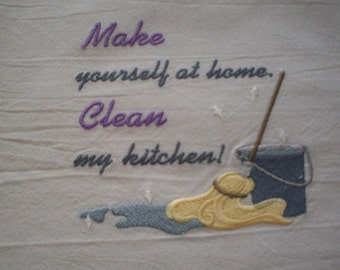 Make Yourself at Home Embroidered Flour Sack Towel, Clean My Kitchen Embroidered Flour Sack Towel