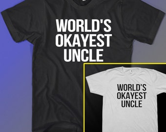 Worlds Okayest Uncle Tee shirt Funny Gift Idea T-shirt