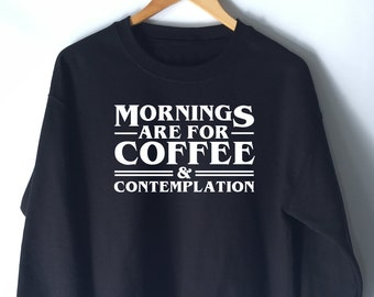 Morning are for Coffee and Contemplation Sweatshirt - Stranger Things Shirt - Stranger Things Tee - Jumper - Eleven Jim Hopper