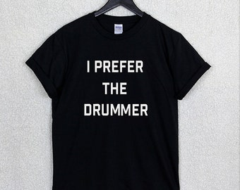 I PREFER THE DRUMMER T Shirt Top Band Unisex Ashton Irwin 5sos