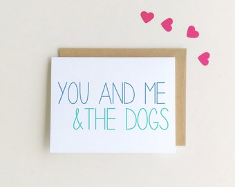 Funny Love Card | You and Me and the dogs I I love you Card | Valentines Day Card| Funny Anniversary Card | Pet Card {SKU: FC136}