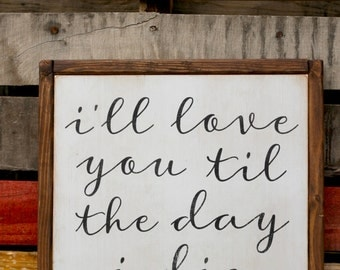 I'll Love You Til the Day I Die | It's a Wonderful Life | Movie Quote | 13x13 inch painted wood sign | Gallery Wall | Valentines Day Wedding
