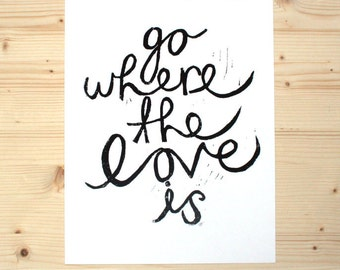 "go where the love is - linoleum block print - 11""x14"" wall art"
