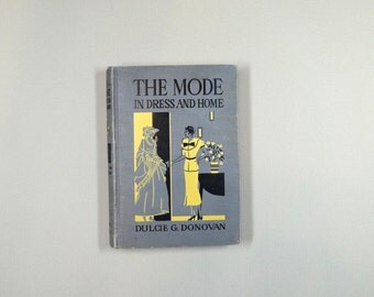 The Mode in Dress and Home by Dulcie Donovan. 1935. DARLING color and B&W illustrations! Delightful book!